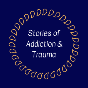 Stories of Addiction/Trauma